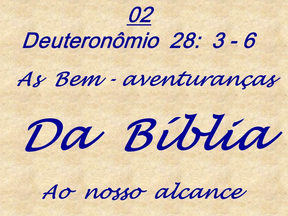 Da Bíblia 02 Deuteronômio 28: 3 - 6 As Bem - aventuranças