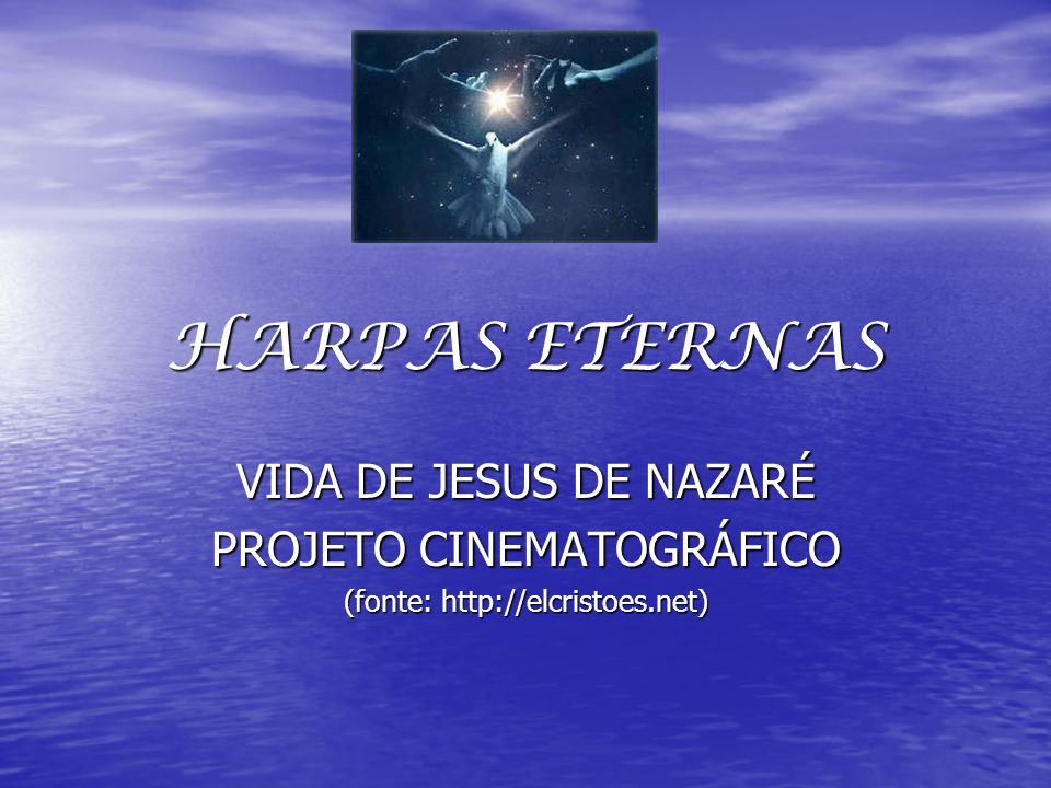 HARPAS ETERNAS VIDA DE JESUS DE NAZARÉ PROJETO CINEMATOGRÁFICO