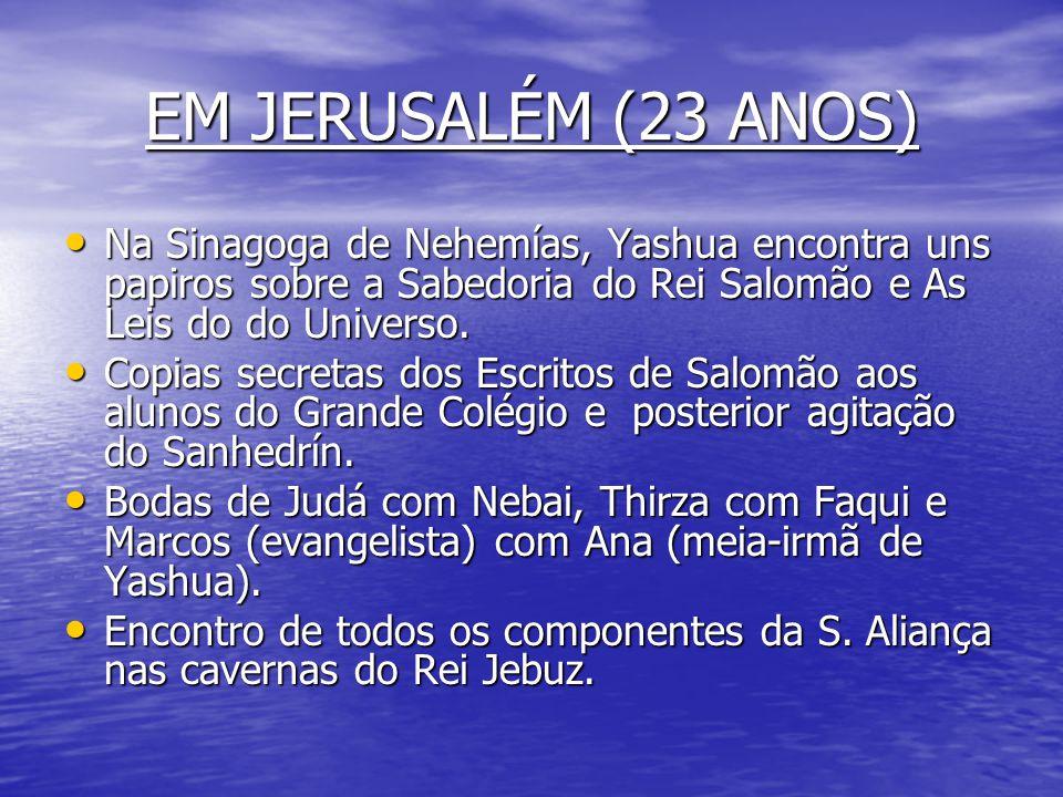 EM JERUSALÉM (23 ANOS) Na Sinagoga de Nehemías, Yashua encontra uns papiros sobre a Sabedoria do Rei Salomão e As Leis do do Universo.