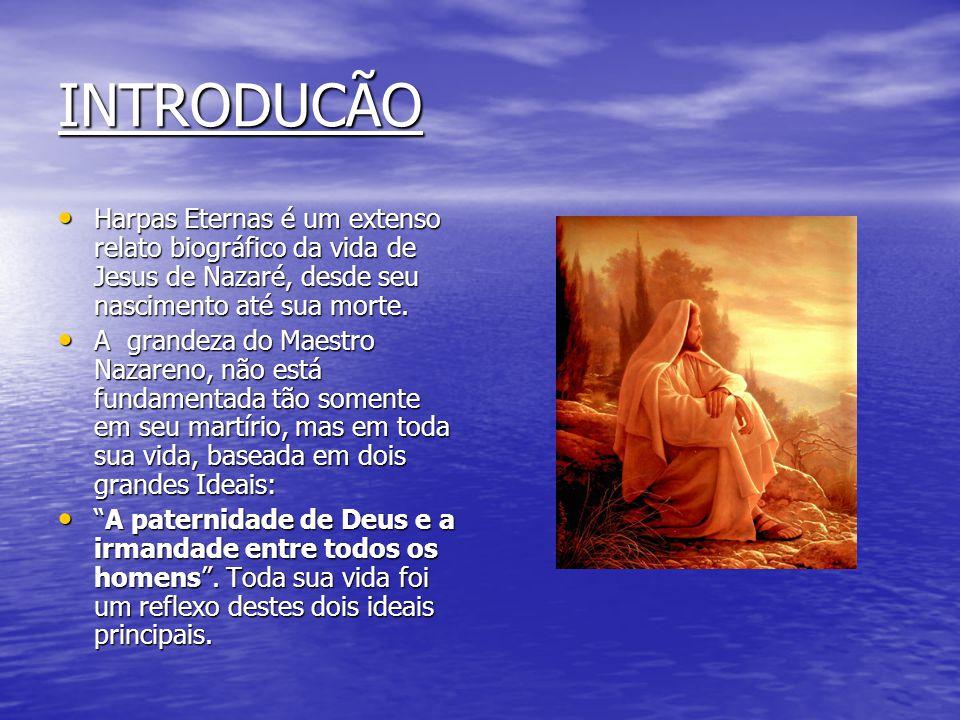 INTRODUCÃO Harpas Eternas é um extenso relato biográfico da vida de Jesus de Nazaré, desde seu nascimento até sua morte.