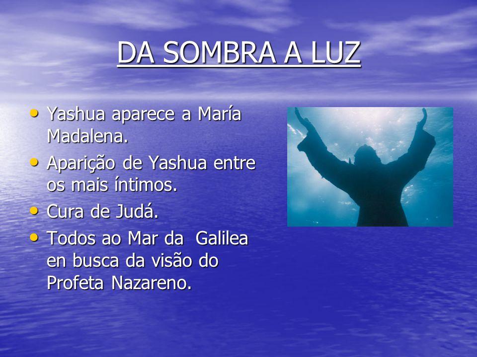 DA SOMBRA A LUZ Yashua aparece a María Madalena.