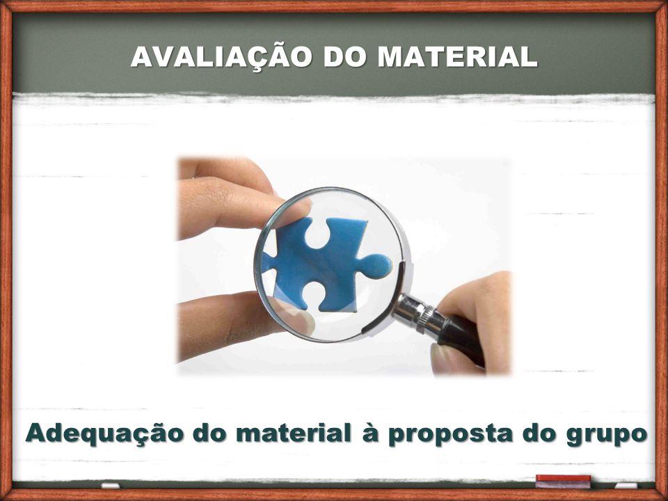 AVALIAÇÃO DO MATERIAL Adequação do material à proposta do grupo