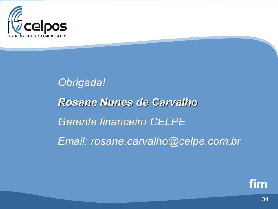 fim Obrigada! Rosane Nunes de Carvalho Gerente financeiro CELPE