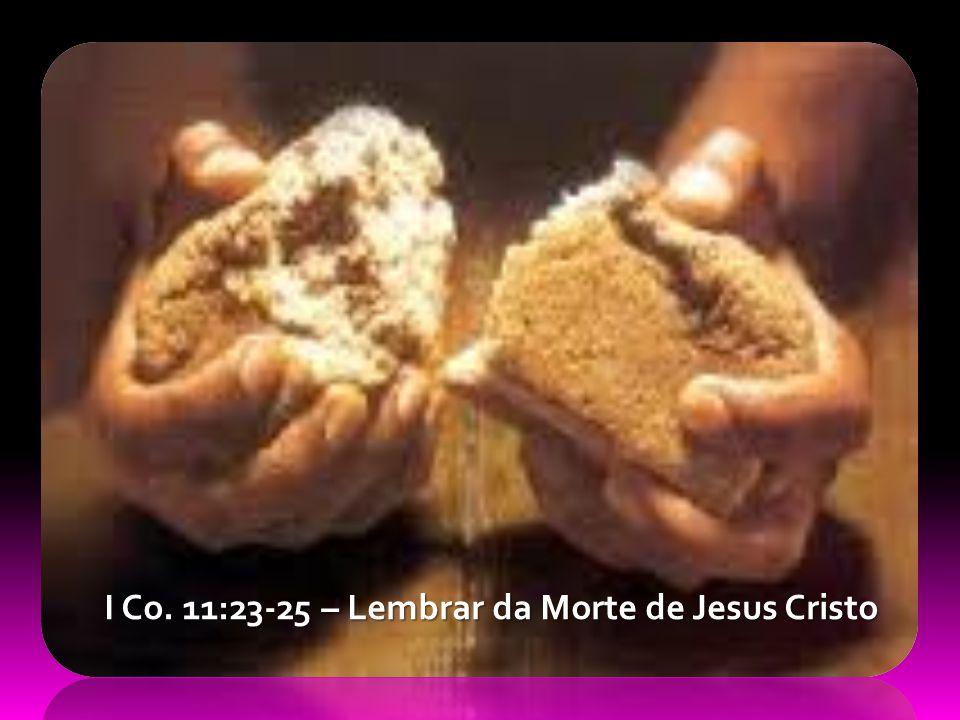 I Co. 11:23-25 – Lembrar da Morte de Jesus Cristo