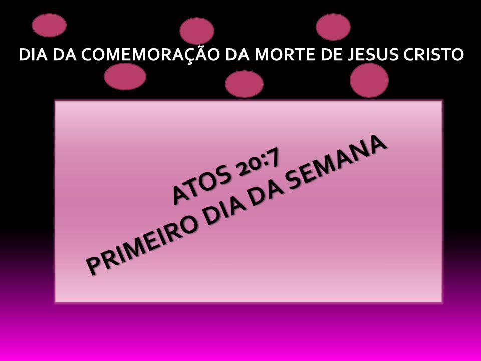 PRIMEIRO DIA DA SEMANA ATOS 20:7