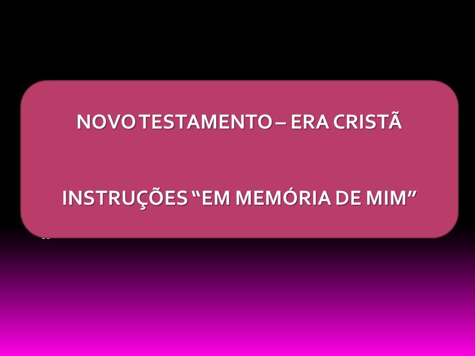 NOVO TESTAMENTO – ERA CRISTÃ INSTRUÇÕES EM MEMÓRIA DE MIM