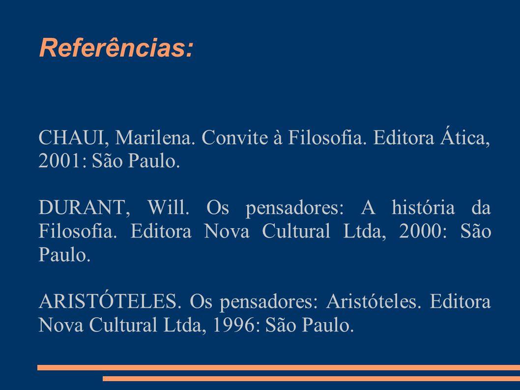 Referências: CHAUI, Marilena. Convite à Filosofia. Editora Ática, 2001: São Paulo.