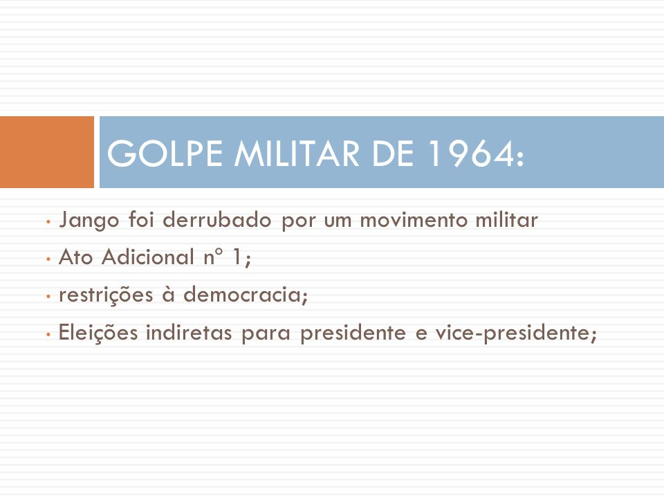 GOLPE MILITAR DE 1964: Jango foi derrubado por um movimento militar