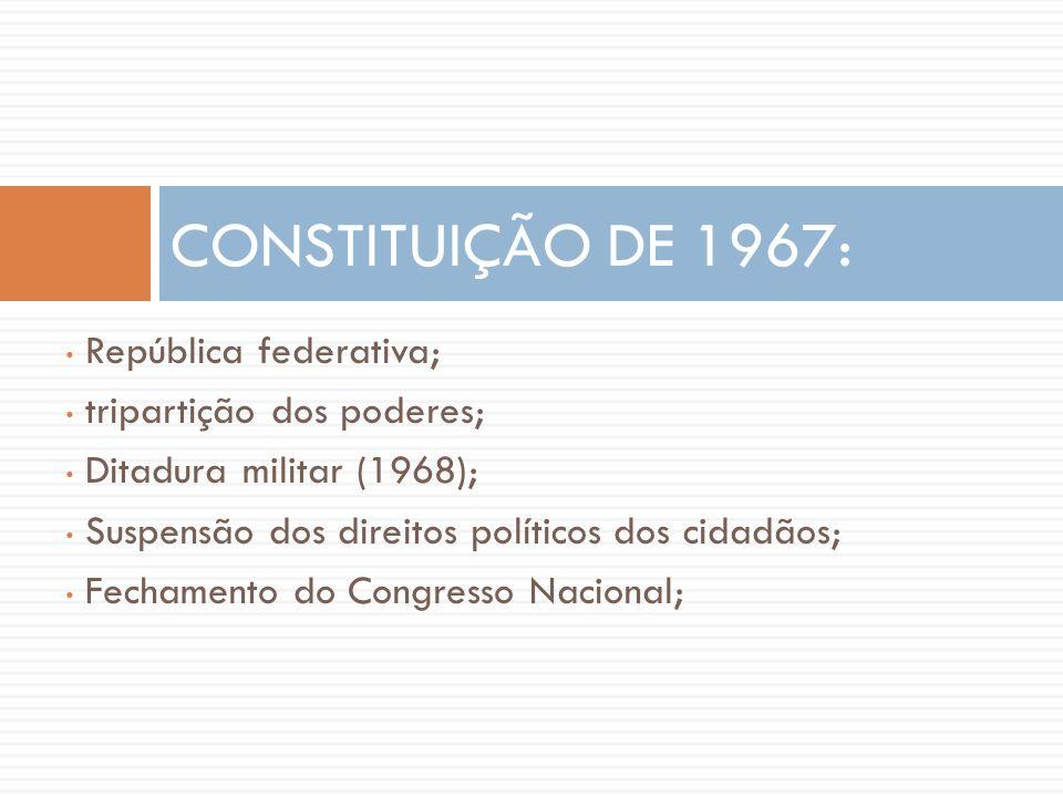 CONSTITUIÇÃO DE 1967: República federativa; tripartição dos poderes;