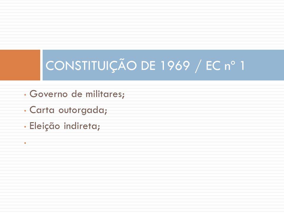 CONSTITUIÇÃO DE 1969 / EC nº 1 Governo de militares; Carta outorgada;
