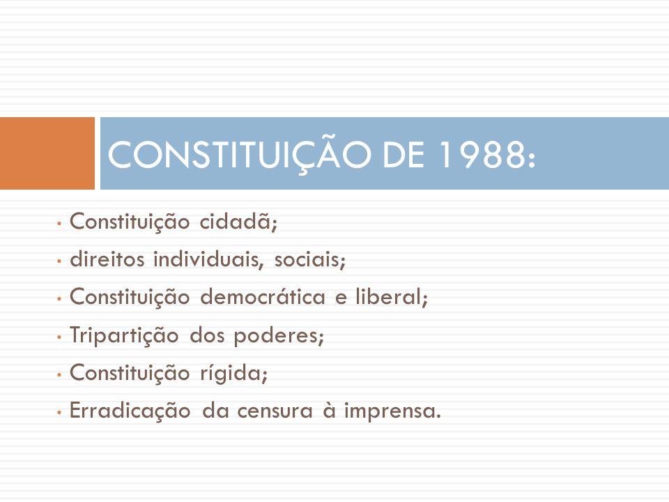 CONSTITUIÇÃO DE 1988: Constituição cidadã;