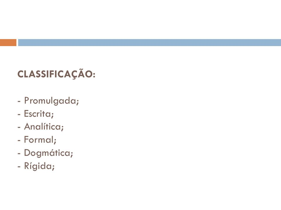 CLASSIFICAÇÃO: - Promulgada; - Escrita; - Analítica; - Formal; - Dogmática; - Rígida;