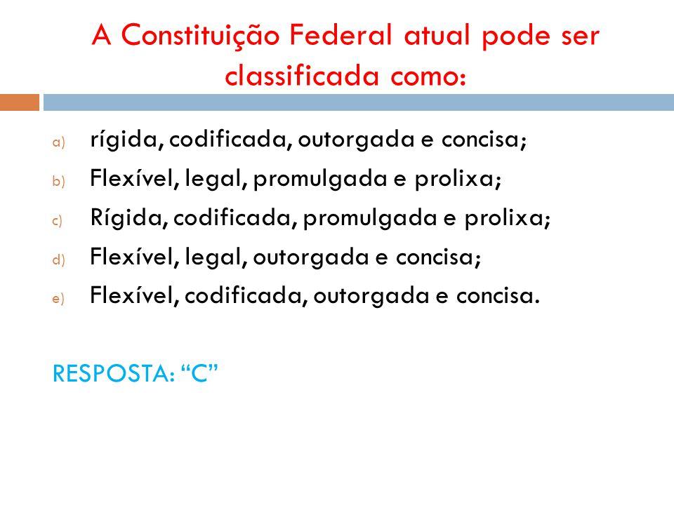 A Constituição Federal atual pode ser classificada como:
