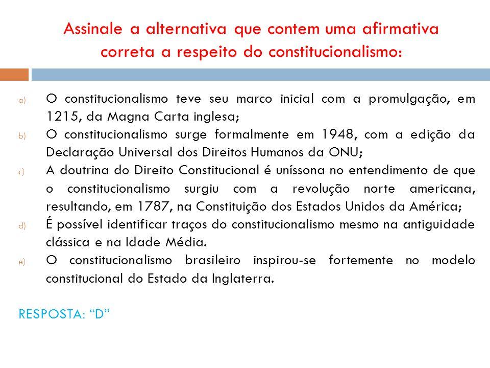 Assinale a alternativa que contem uma afirmativa correta a respeito do constitucionalismo: