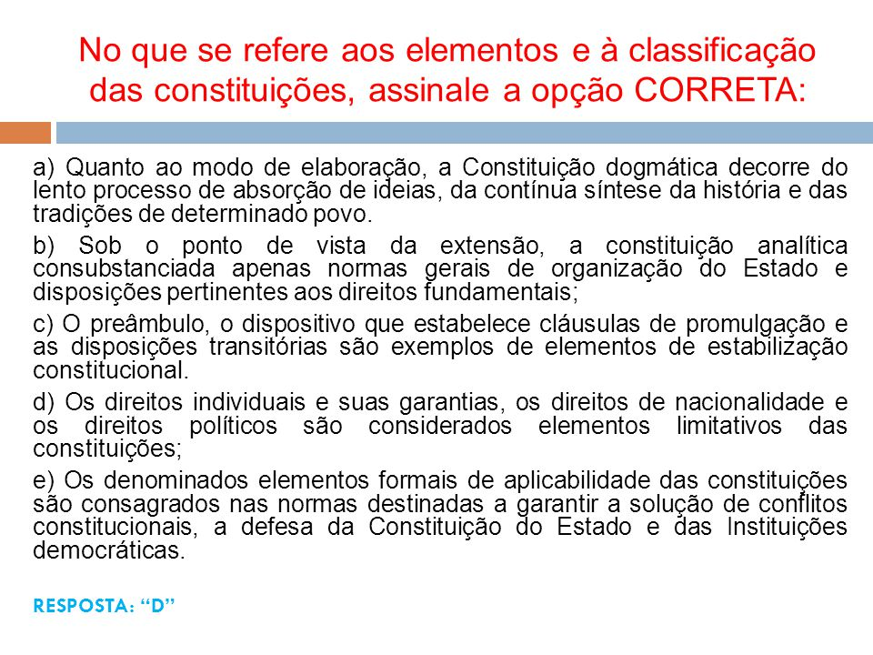 No que se refere aos elementos e à classificação das constituições, assinale a opção CORRETA: