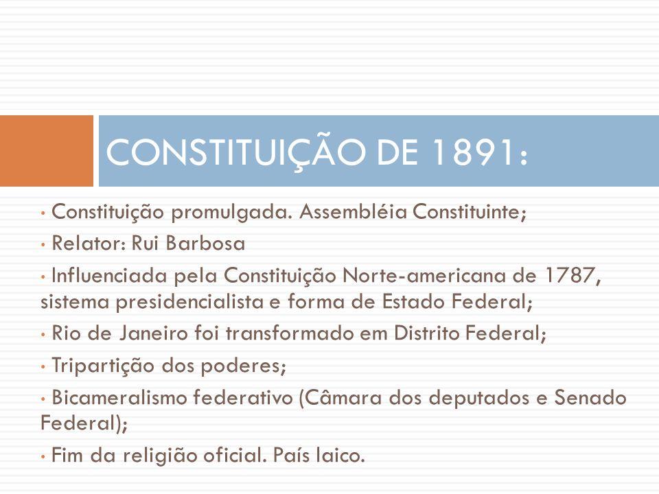 CONSTITUIÇÃO DE 1891: Constituição promulgada. Assembléia Constituinte; Relator: Rui Barbosa.