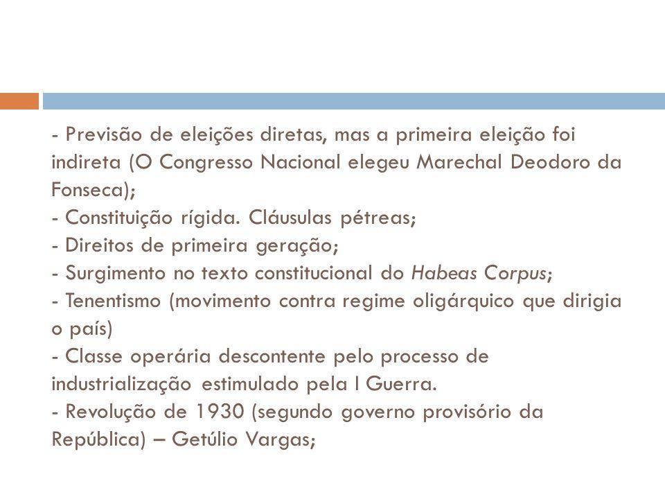 - Previsão de eleições diretas, mas a primeira eleição foi indireta (O Congresso Nacional elegeu Marechal Deodoro da Fonseca); - Constituição rígida.