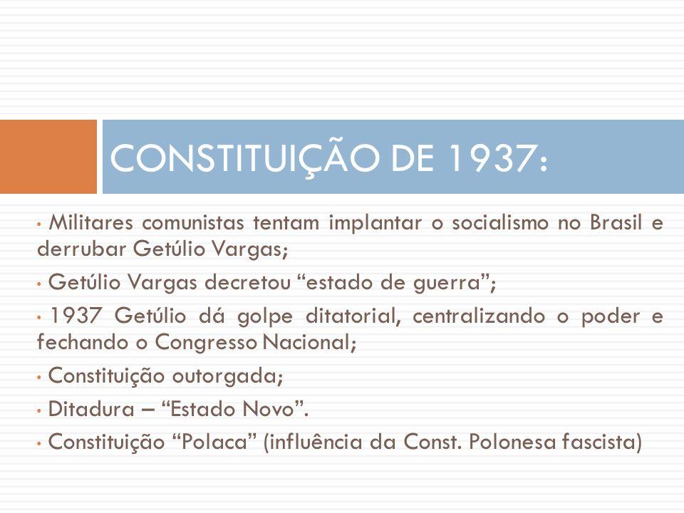 CONSTITUIÇÃO DE 1937: Militares comunistas tentam implantar o socialismo no Brasil e derrubar Getúlio Vargas;