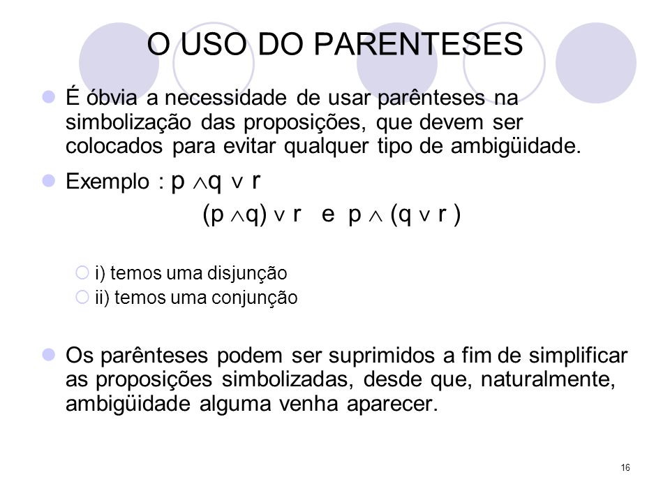 O USO DO PARENTESES (p q) ˅ r e p  (q ˅ r )