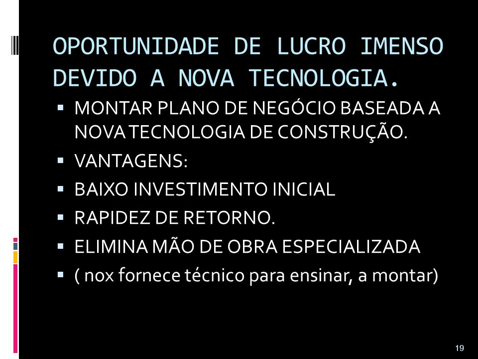 OPORTUNIDADE DE LUCRO IMENSO DEVIDO A NOVA TECNOLOGIA.