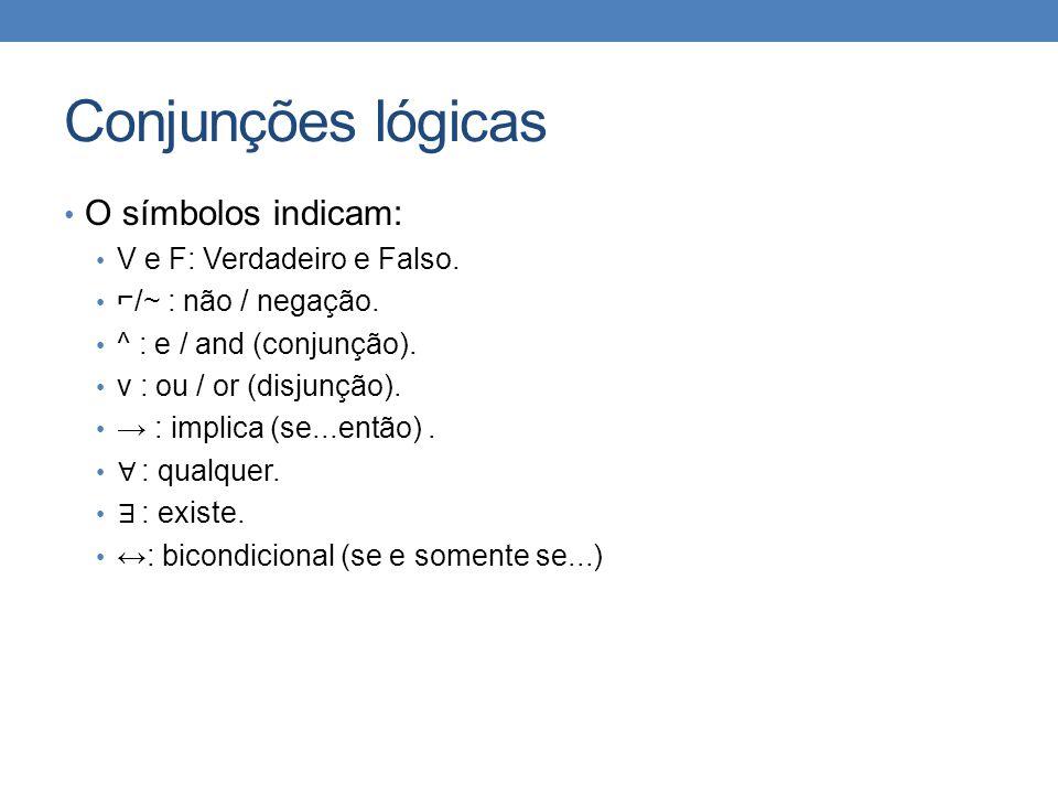 Conjunções lógicas O símbolos indicam: V e F: Verdadeiro e Falso.