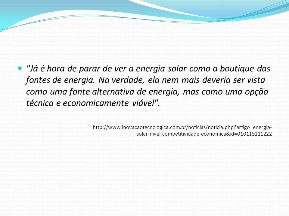 Já é hora de parar de ver a energia solar como a boutique das fontes de energia. Na verdade, ela nem mais deveria ser vista como uma fonte alternativa de energia, mas como uma opção técnica e economicamente viável .
