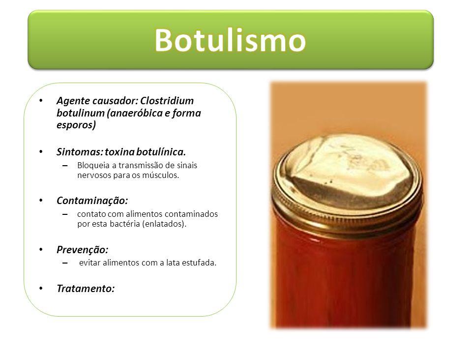 Botulismo Agente causador: Clostridium botulinum (anaeróbica e forma esporos) Sintomas: toxina botulínica.