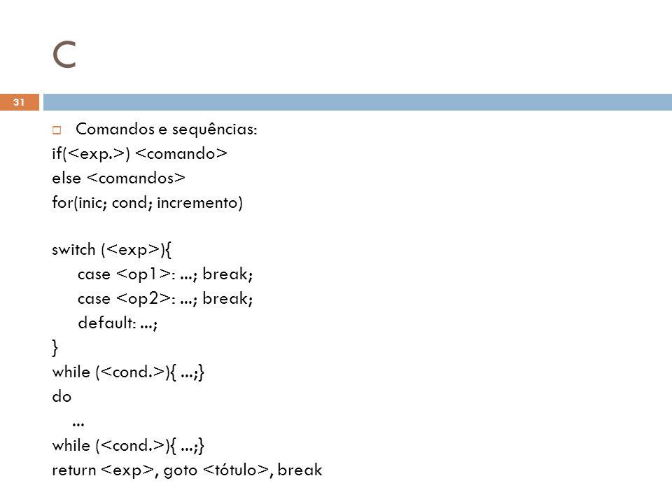 C Comandos e sequências: if(<exp.>) <comando>