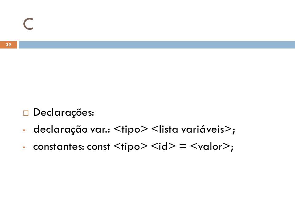 C Declarações: declaração var.: <tipo> <lista variáveis>;