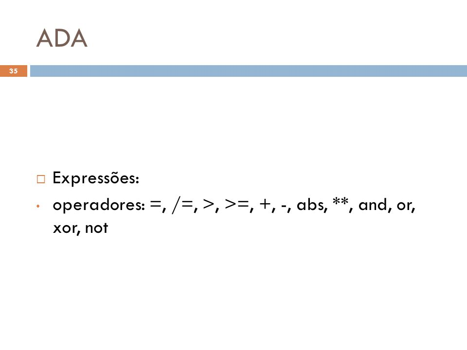 ADA Expressões: operadores: =, /=, >, >=, +, -, abs, **, and, or, xor, not