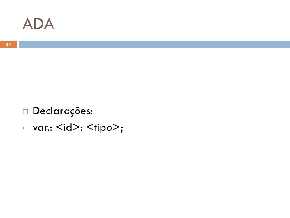ADA Declarações: var.: <id>: <tipo>;