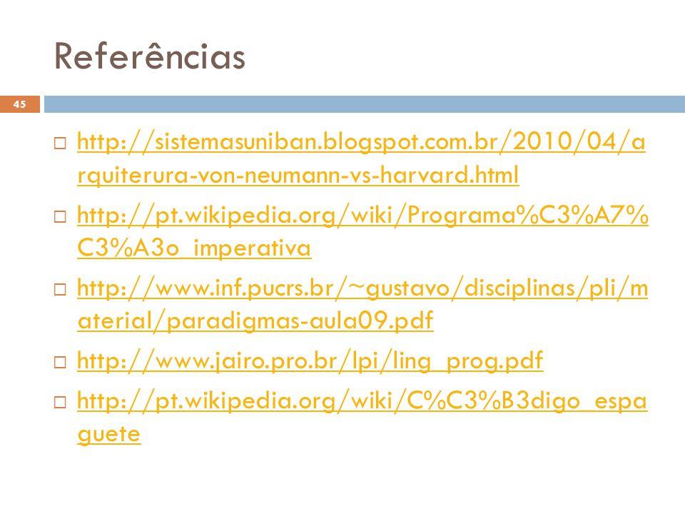 Referências http://sistemasuniban.blogspot.com.br/2010/04/a rquiterura-von-neumann-vs-harvard.html.