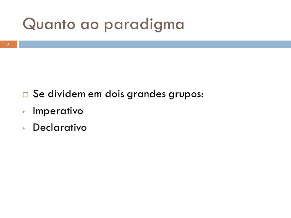 Quanto ao paradigma Se dividem em dois grandes grupos: Imperativo