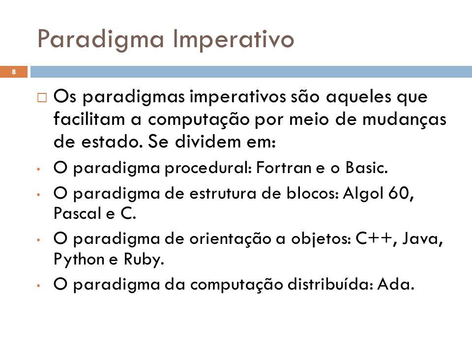 Paradigma Imperativo Os paradigmas imperativos são aqueles que facilitam a computação por meio de mudanças de estado. Se dividem em: