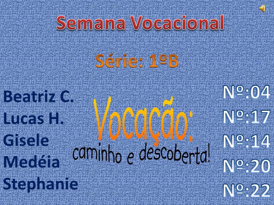 Semana Vocacional Série: 1ºB Nº:04 Nº:17 Nº:14 Nº:20 Nº:22