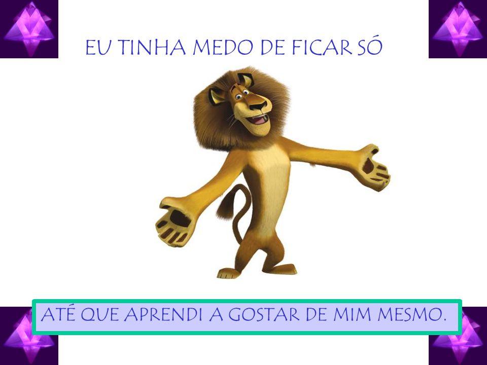 EU TINHA MEDO DE FICAR SÓ ...