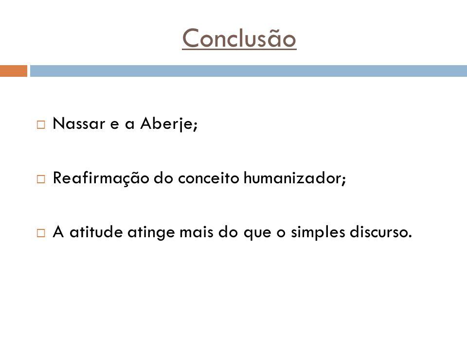 Conclusão Nassar e a Aberje; Reafirmação do conceito humanizador;