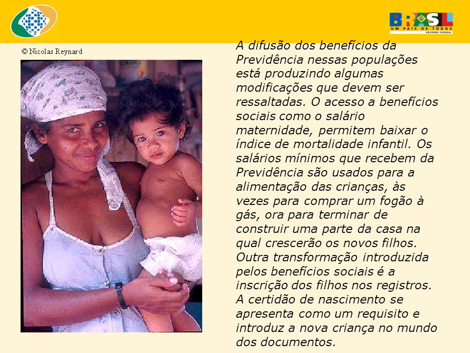 A difusão dos benefícios da Previdência nessas populações está produzindo algumas modificações que devem ser ressaltadas.