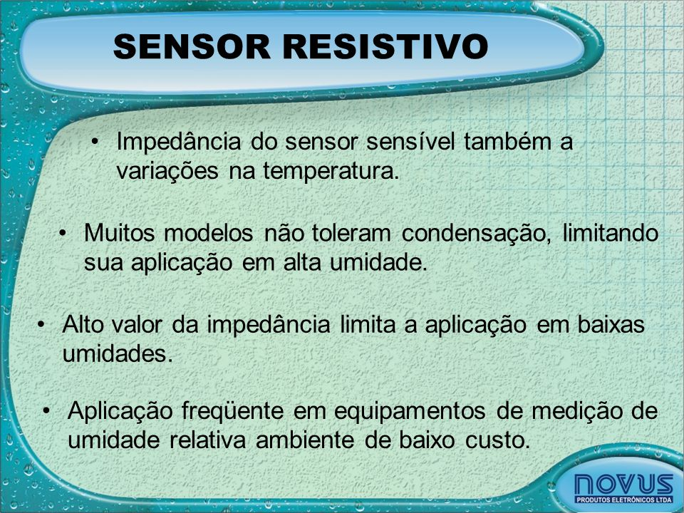 SENSOR RESISTIVO Impedância do sensor sensível também a variações na temperatura.