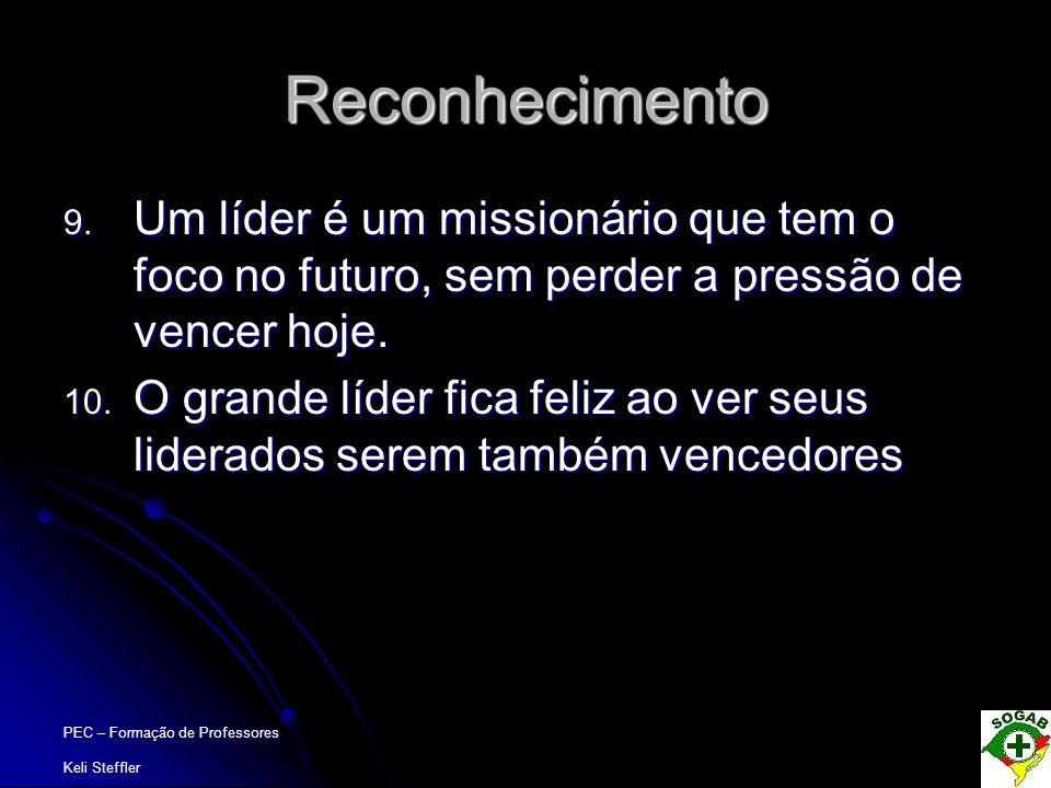 Reconhecimento Um líder é um missionário que tem o foco no futuro, sem perder a pressão de vencer hoje.