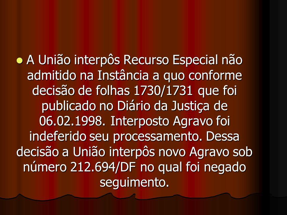 A União interpôs Recurso Especial não admitido na Instância a quo conforme decisão de folhas 1730/1731 que foi publicado no Diário da Justiça de 06.02.1998.