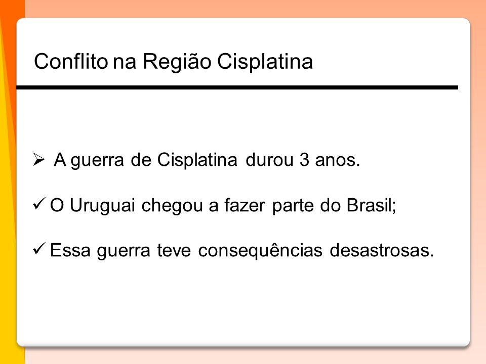 A guerra de Cisplatina durou 3 anos.