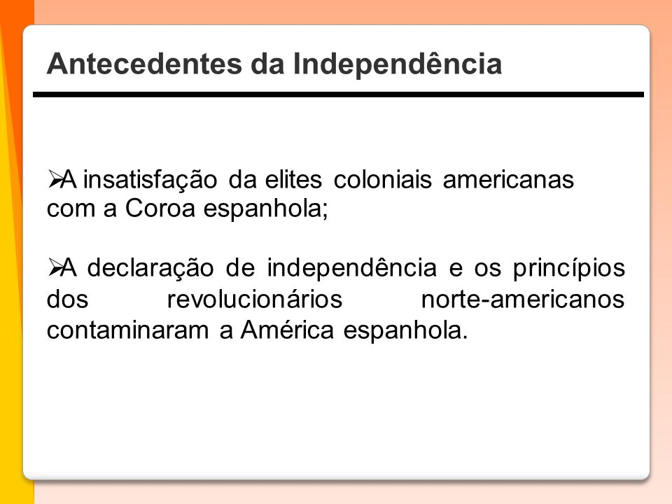 A insatisfação da elites coloniais americanas com a Coroa espanhola;