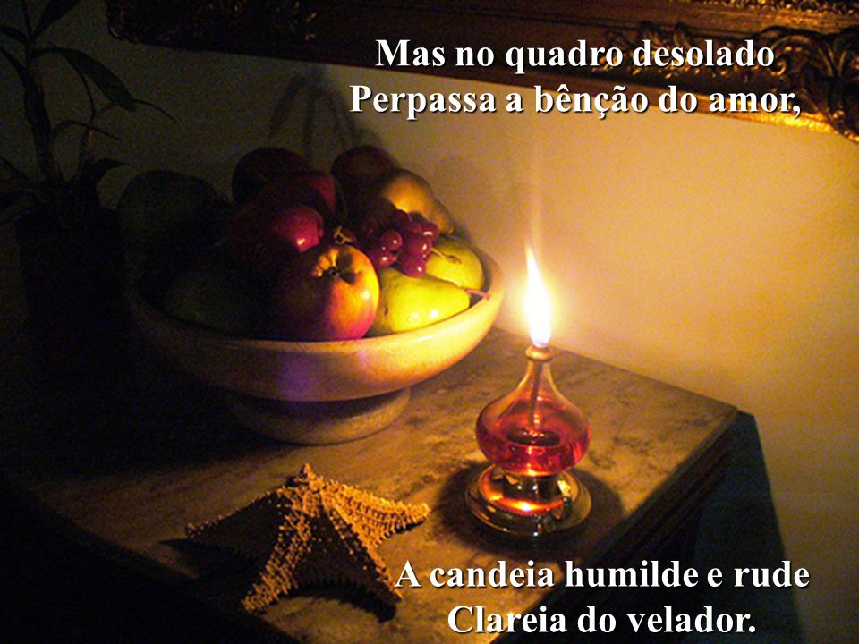 Perpassa a bênção do amor, A candeia humilde e rude