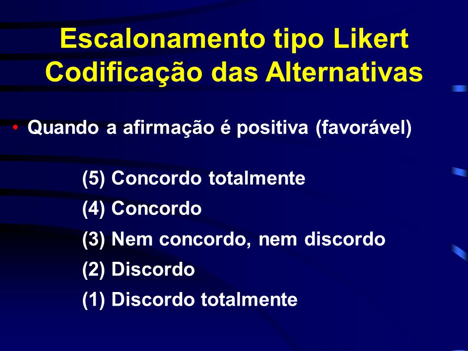 Escalonamento tipo Likert Codificação das Alternativas