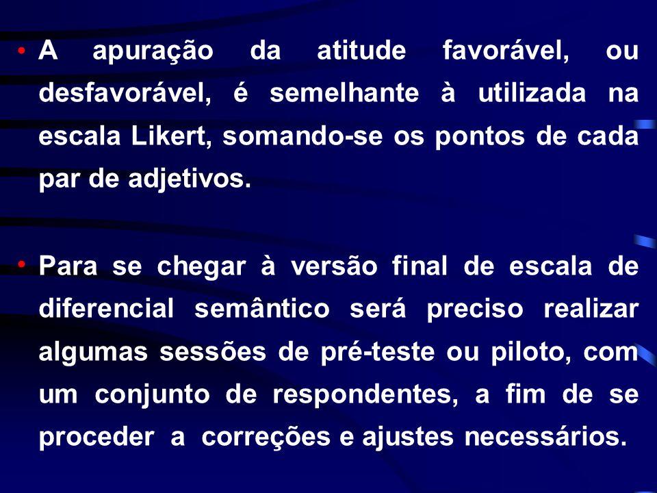 A apuração da atitude favorável, ou desfavorável, é semelhante à utilizada na escala Likert, somando-se os pontos de cada par de adjetivos.