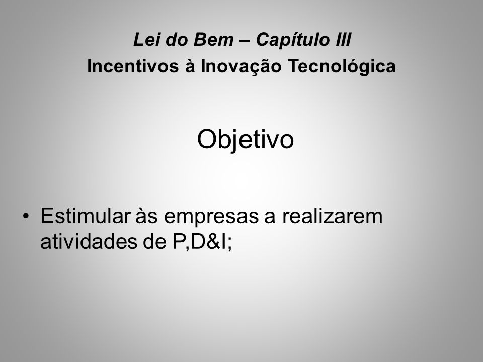Lei do Bem – Capítulo III Incentivos à Inovação Tecnológica