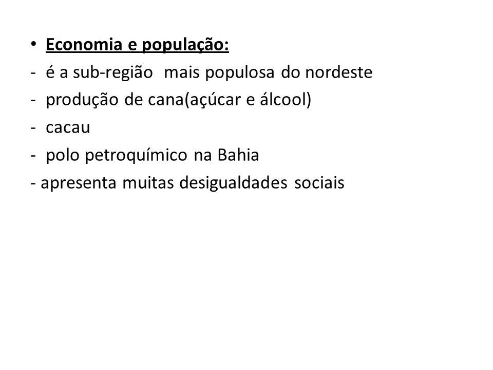 Economia e população: é a sub-região mais populosa do nordeste. produção de cana(açúcar e álcool)