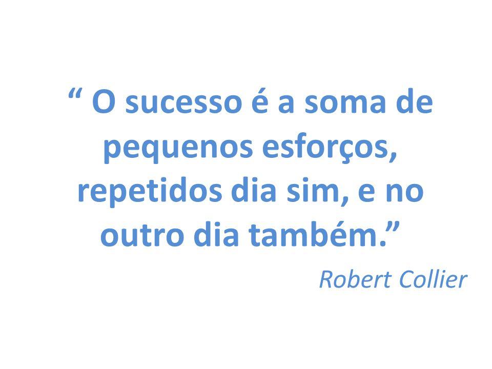 O sucesso é a soma de pequenos esforços, repetidos dia sim, e no outro dia também.