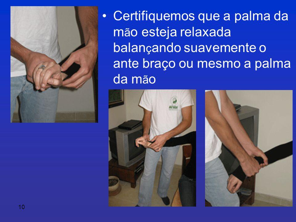 Certifiquemos que a palma da mão esteja relaxada balançando suavemente o ante braço ou mesmo a palma da mão